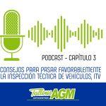 Podcast Talleres AGM | Consejos para pasar favorablemente la ITV